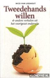 Lieshout, Nico van - Tweedehands willen & andere verhalen uit het voortgezet onderwijs