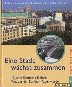 CAMPHAUSEN, GABRIELE & CHRISTIAN BAHR - Eine stadt wachst zusammen. 10 jahre Deutsche einheit: Was aus der Berliner mauere wurde