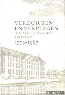 FUCHS, J.M. - Verzorgen en verplegen. Luthers Diaconiejuis Amsterdam 1772 - 1967