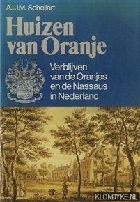 SCHELLART, A.I.J.M. - Huizen van Oranje. Verblijven van de Oranjes en de Nassaus in Nederland