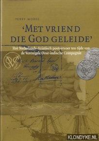 Moree, Perry - 'Met vriend die god geleide'. Het Nederlands-Aziatisch postvervoer ten tijde van de Verenigde Oost-Indische Compagnie