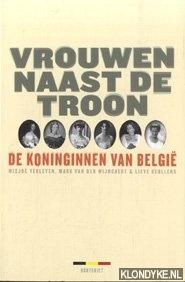 Verleyen, Misjoe & Wijngaert, Mark van den & Beullens, Lieve - Vrouwen naast de troon. De koninginnen van België