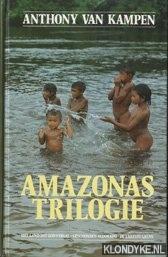 Kampen, Anthony van - Amazonas Trilogie: Het land dat God vergat - Geschonden Eldorado - De laatste grens