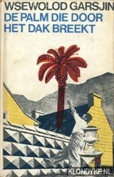 Garsjin, Wsewolod - De palm die door het dak breekt en andere verhalen