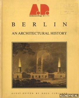 Clelland, Doug - Berlin. An Architectural History. Architectural Design Profile