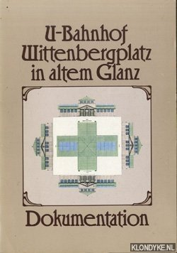 Borchardt, W.-R. - U-Bahnhof Wittenbergplatz in Altem Glanz. Dokumentation