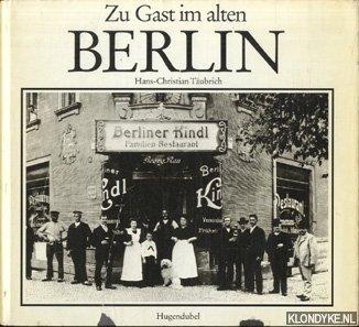 TÄUBRICH, HANS -CRISTIAN - Zu Gast im alten Berlin. Erinnerungen an die Alt-Berliner Gastlichkeit mit Hotelpalasten, vergnugungslokalen, Ausflugsgaststatten und Destillen
