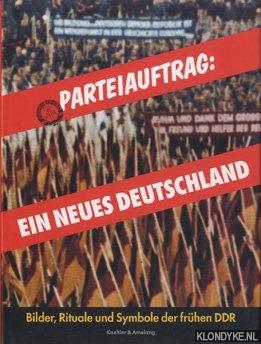 Vorsteher, Dieter - Parteiauftrag: Ein neues Deutschland. Bilder, Rituale und Symbole der frühen DDR. Buch zur Ausstellung des Deutschen Historischen Museums vom 13. Dezember 1996 bis 11. März 1997