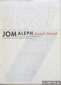 Boekraad, Hugues C. - Joseph Semah. Jom Aleph. Nooit leefde ik zo zeer als op de dag dat Jom het leven zag. De tweede ontmoeting met Joseph Semah