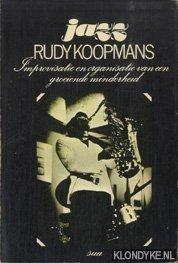 KOOPMANS, RUDY - Jazz. Improvisatie en organisatie van een groeiende minderheid.