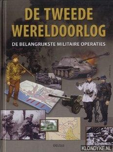 Faverjon, Philippe - De Tweede Wereld Oorlog. De belangrijkste militaire operaties