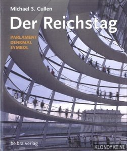 CULLEN, MICHAEL S. - Der Reichstag. Parlament, denkmal. Symbol