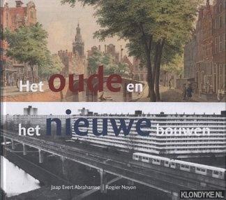 ABRAHAMSE, JAAP EVERT - Het Oude En Het Nieuwe Bouwen. Amsterdam, De Markt En De Woningbouw