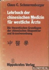 SCHNORRENBERGER, CLAUS C. - Lehrbuch der chinesischen Medizin für westliche Ärzte. Die theoretischen Grundlagen der chinesischen Akupunktur und Arzneiverordnung.