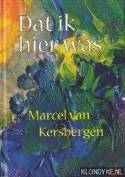 KERSBERGEN, MARCEL VAN - Dat ik hier was