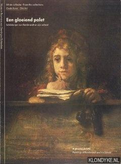 CROUWEL, W.H. (VOORWOORD) - Een gloeiend palet. Schilderijen van Rembrandt en zijn school / A Glowing Palette. Paintings of Rembrandt and His School