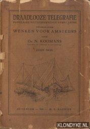 KOOMANS, DR N. - Draadloze Telegrafie. Populair natuurkundige verklaring gevolgd door wenken voor amateurs