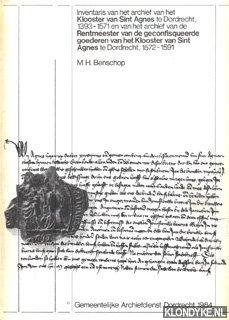 BENSCHOP, M.H. - Inventaris van het Archief van het Klooster van Sint Agnes te Dordrecht, 1393-1571 en van het archief van de Rentmeester van de geconfisqueerde goederen van het Klooster van Sint Agnes te Dordrecht, 1572-1591