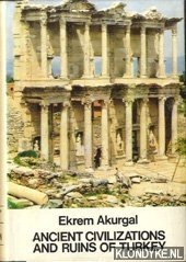 AKURGAL, EKREM - Ancient civilizations and ruins of Turkey. From prehistoric times until the end of the Roman Empire