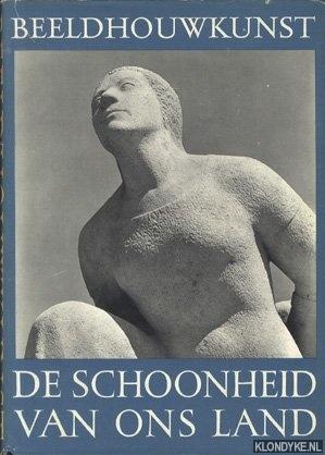 Hammacher, A.M. & Hans Sibbelee - De schoonheid van ons land: Beeldhouwkunst van deze eeuw en een schets van haar ontwikkeling in de negentiende eeuw