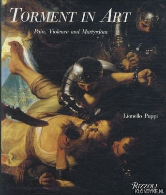 PUPPI, LIONELLO - Torment in Art Pain Violence and Martyrdom