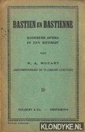 Mozart, W.A. - Bastien en Bastienne. Komische opera in een bedrijf van W.A. Mozart (gecomponeerd op 12-jarigen leeftijd)