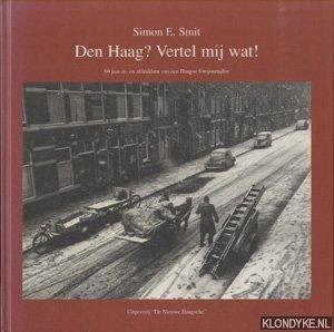 SMIT, SIMON E. - Den Haag? Vertel mij wat! 60 jaar in- en afdrukken van een Haags fotojournalist