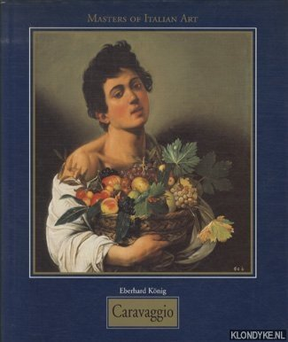 KONIG, EBERHARD - Masters of Italian Art: Michelangelo Merisi da Caravaggio 1571-1610