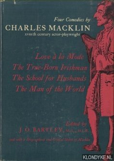BARTLEY, J.O. - Four Comedies by Charles Macklin XVIIIth century actor-playwright. Love a la mode; The true-born Irishman; The school for husbands; The man of the world