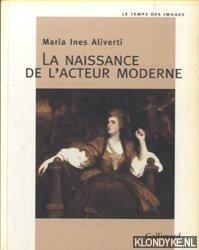 ALIVERTI, MARIA INES - La naissance de l'acteur moderne
