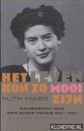 MAIER, RUTH & JAN ERIK VOLD (BEZORGD DOOR) - Het leven kon zo mooi zijn. Dagboek van een joods meisje 1933-1942
