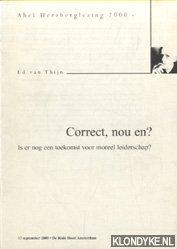 THIJN, ED VAN - Correct, nou en?. Is er nog toekomst voor moreel leiderschap?