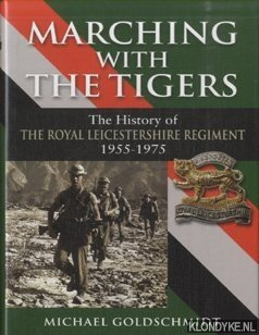 GOLDSCHMIDT, MICHAEL - Marching with the Tigers. The History of the Royal Leicestershire Regiment 1955-1975