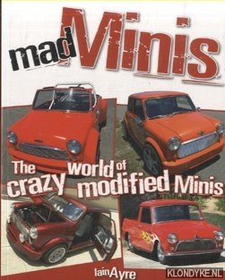 AYRE, IAIN - Mad Minis. The Crazy World of Modified Minis