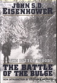 Eisenhower, John S.D. - The Bitter Woods. The Dramatic Story, Told at All Echelons- From Supreme Command to Squad Leader- Of the Crisis That Shook the Western Coalition: Hitler's surprise Ardennes offensive