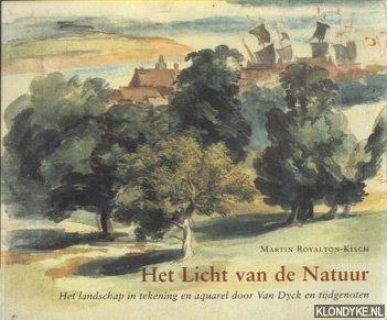 ROYALTON-KISCH, MARTIN - Het licht van de natuur. Het landschap in tekening en aquarel door Van Dyck en zijn tijdgenoten