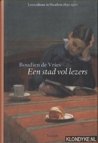 VRIES, BOUDIEN DE - Een stad vol lezers. Leescultuur in Haarlem 1850-1920