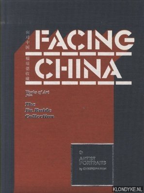 RUIDE, F. & Y. WANG & C. VAN MIDDELKOOP - Facing China. Works of Art from The Fu Ruide Collection with Artist Portraits by photographer Christoph Fein