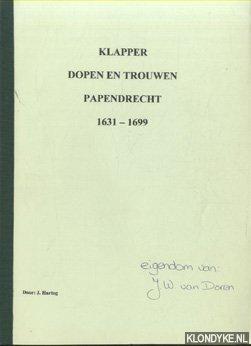 HARTOG, J. - Klapper op dopen en trouwen Papendrecht van 1632 tot 1699