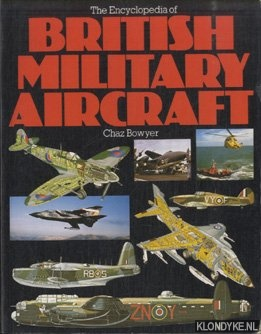 BOWYER, CHAZ - The Encyclopedia of British Military Aircraft