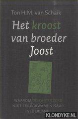 SCHAIK, TON H.M. VAN - Het kroost van broeder Joost. Waarom de Kartuizers niet terugkwamen naar Nederland