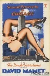 MAMET, DAVID - Sexual Perversity in Chicago and The Duck Variations. Two Plays