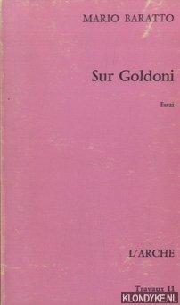 BARATTO, MARIO - Sur Goldoni. Essai