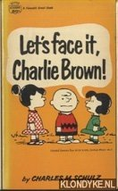 SCHULZ, CHARLES M. - Let's face it, Charlie Brown!