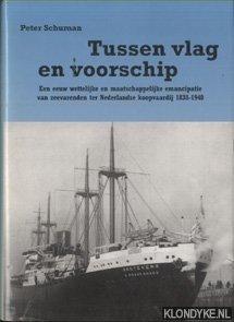 SCHUMAN, PETER - Tussen vlag en voorschip. Een eeuw wettelijke en maatschappelijke emancipatie van zeevarende ter Nederlandse koopvaardij 1838-1940