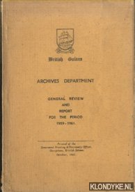DIVERSE AUTEURS - British Guiana - Archives Department - General Review and Report for the Period 1959-1961