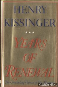 KISSINGER, HENRY - Years of Renewal. The Concluding Volume of His Memoirs