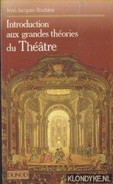 ROUBINE,JEAN-JACQUES - Introduction aux grandes théories du théâtre
