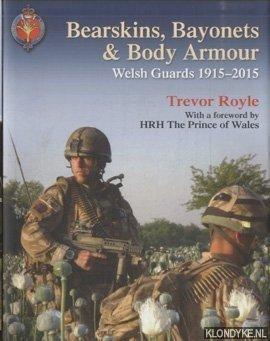 ROYLE, TREVOR - Bearskins, Bayonets & Body Armour. Welsh Guards, 1915-2015