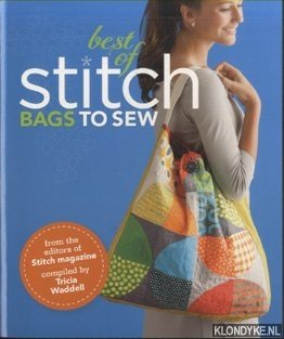 WADDELL, TRICIA - The Best of Stitch. Bags to Sew